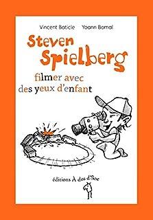 Steven Spielberg : filmer avec des yeux d'enfant