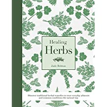 Herbal Healing: Discover Traditional Herbal Remedies to Treat Everyday Ailments and Common Conditions the Natural Way