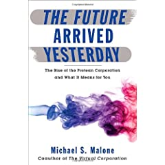 Michael Malone – The Future Arrived Yesterday: The Rise of the Protean Corporation and What It Means for You