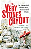 img - for The Very Stones Cry Out: The Persecuted Church: Pain, Passion and Praise book / textbook / text book