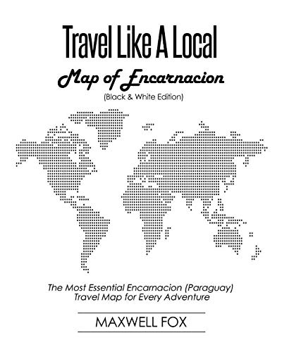Travel Like a Local - Map of Encarnacion (Black and White Edition): The Most Essential Encarnacion...