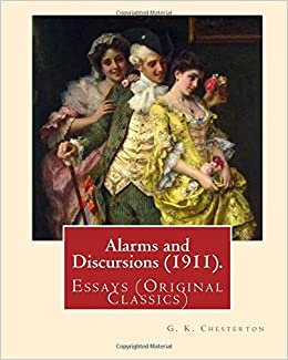 amazon com alarms and discursions by g k chesterton  amazon com alarms and discursions 1911 by g k chesterton essays original classics 9781537676678 g k chesterton books