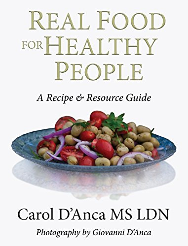 Real Food for Healthy People A Recipe and Resource Guide for Whole Food Plant Based Cooking [D\'Anca, Carol] (Tapa Dura)