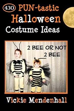 2 Bee or not 2 Bee: 430 PUN-tastic Halloween Costume Ideas