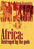 Africa: Destroyed by the gods: (How religiosity destroy Africa)