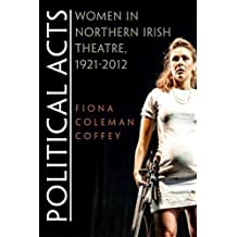 Political Acts: Women in Northern Irish Theatre, 1921-2012 (Irish Studies)