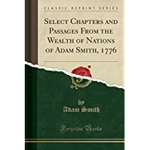 Select Chapters and Passages From the Wealth of Nations of Adam Smith, 1776 (Classic Reprint)
