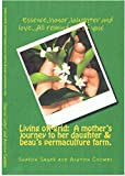 Living off-grid...A mother's journey to her daughter & beau's permaculture farm.