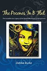 The Poconos in B Flat: The Incredible Jazz Legacy of the Pocono Mountains of Pennsylvania Paperback