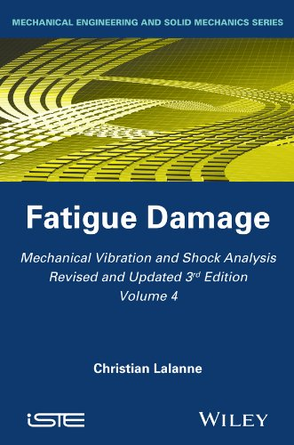 Mechanical Vibration and Shock Analysis, Fatigue Damage (Mechanical Vibrations and Shock Analysis) (Volume 4)