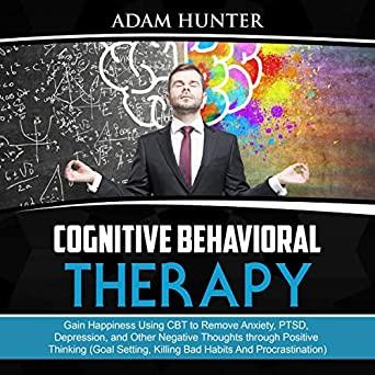 Amazon com: Cognitive Behavioral Therapy: Gain Happiness Using CBT
