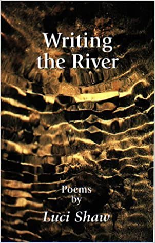 Writing the River by Luci Shaw (1994-04-15)