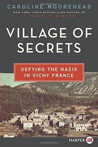 By Caroline Moorehead Village of Secrets LP: Defying the Nazis in Vichy France (Lgr) [Paperback] ebook