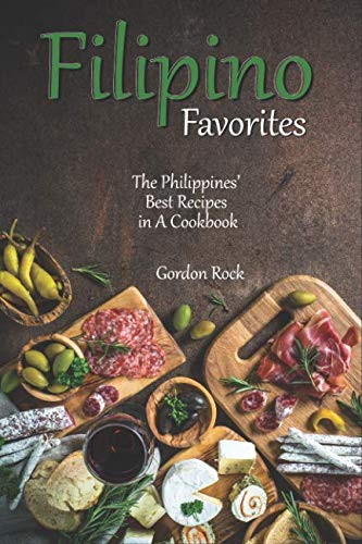 Filipino Favorites: The Philippines' Best Recipes in A Cookbook by Gordon Rock