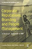 Corporate Reputations, Branding and People Management: A Strategic Approach to HR (Advanced HR Practitioner)