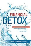 Financial Detox®: How To Steer Clear of Toxic Advice, Achieve Financial Independence, and Manage Your Wealth for Maximum Impact