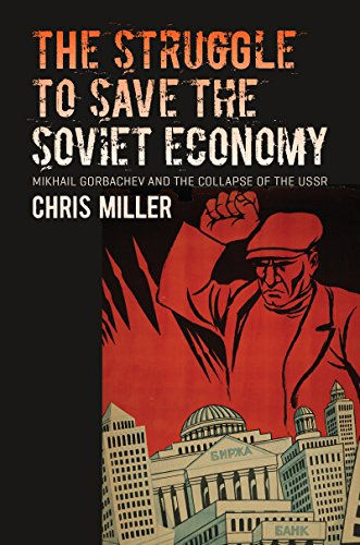 The Struggle to Save the Soviet Economy: Mikhail Gorbachev and the Collapse of the USSR (The New Cold War History) ()