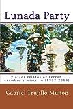 Lunada Party y otros relatos de terror, asombro y misterio (1992-2014) (Spanish Edition)