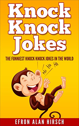 Knock Knock Jokes The Funniest Knock Knock Jokes In The World Knock Knock Jokes