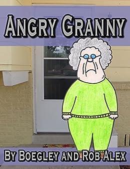 Angry Granny (Angry Granny Adventures Book 1) by [Alex Ph.D., Rob, Alex, Boegley]