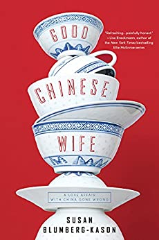 Good Chinese Wife: A Love Affair with China Gone Wrong by [Blumberg-Kason, Susan]
