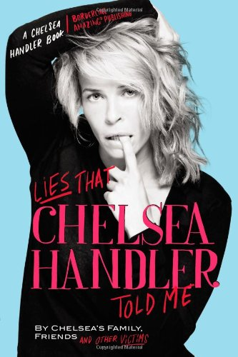 Lies that Chelsea Handler Told Me: Chelsea's Family, Friends and ...