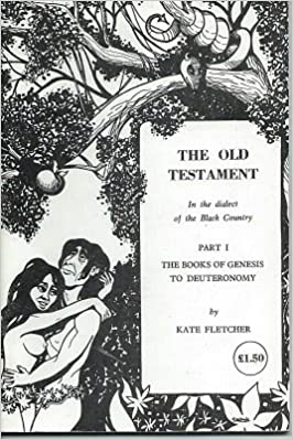 The Old Testament In Dialect Of Black Country Genesis To Deuteronomy Pt1 Amazoncouk Kate Fletcher 9780904015096 Books