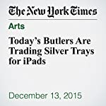 Today's Butlers Are Trading Silver Trays for iPads | Robert Frank