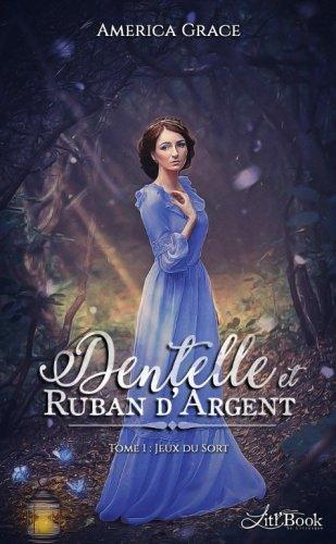 Dentelle et Ruban d'Argent, tome 1: Jeu du Sort (French Edition)