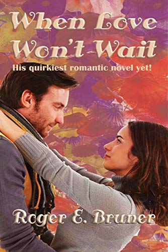 Book: When Love Won't Wait - His quirkiest romantic novel yet by Roger E. Bruner