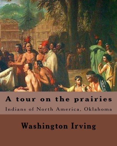 A tour on the prairies. By: Washington Irving: Indians of North America, Oklahoma