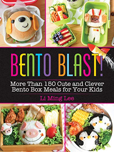 Bento Blast!: More Than 150 Cute and Clever Bento Box Meals for Your Kids by Li Ming Lee