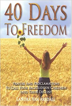 Book 40 Days to Freedom: Prayers and Proclamations to Call Your Backslidden Children Into Their Destiny