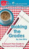 Making the Grades:  A Grouch-Free Guide to Homeschool Grading (The HomeScholar's Coffee Break Book series 17)