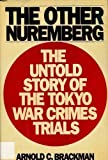 The other Nuremberg: The untold story of the Tokyo war crimes trials