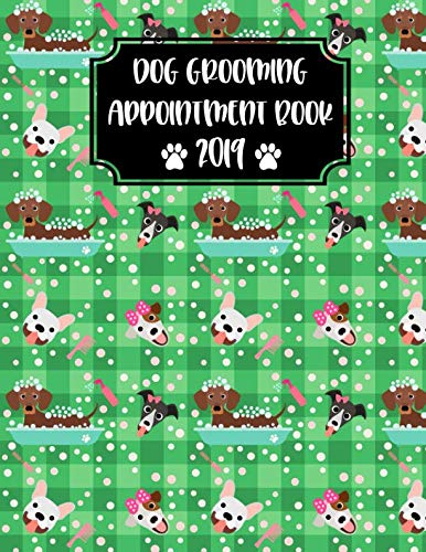 Dog Grooming Appointment Book 2019: Daily Appointment Book Planner/Organizer For Dog Groomers,  Hourly Planner 365 Days,  French bulldog, Dachshund, Greyhound Cover (Pet Groomer Appointment - Groomers Organizer