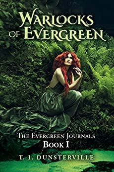 Warlocks of Evergreen: The Evergreen Journals Book I by [Dunsterville, Theresa]