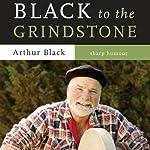 Black to the Grindstone | Arthur Black