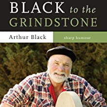 Black to the Grindstone Audiobook by Arthur Black Narrated by Pete Larkin