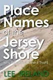Place Names of the Jersey Shore, Lee Ireland, 1439276692