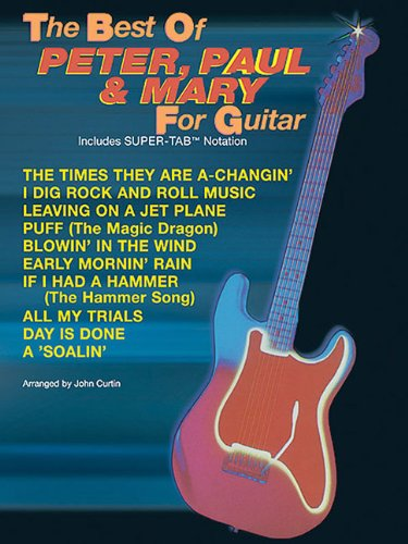 The Best of Peter, Paul & Mary for Guitar: Includes Super TAB Notation (The Best of... for Guitar Series)