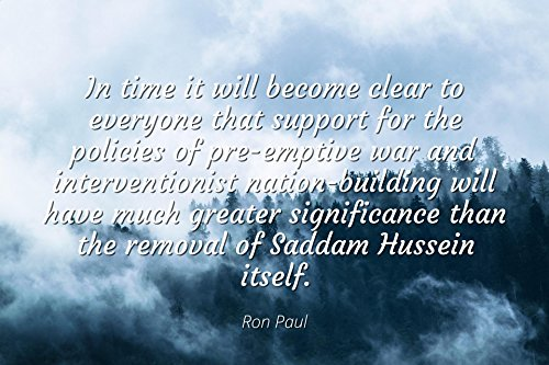 Ron Paul - Famous Quotes Laminated POSTER PRINT 24x20 - In time it will become clear to everyone that support for the policies of pre-emptive war and interventionist nation-building will have much gr