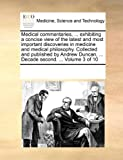 Medical Commentaries, Exhibiting a Concise View of the Latest and Most Important Discoveries in Medicine and Medical Philosophy Collected and Pub, See Notes Multiple Contributors, 1170239242
