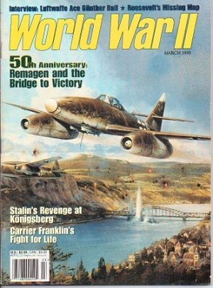 World War II Magazine, March 1995 50th Anniversary: Remagen and the Bridge to Victory