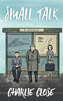 Small Talk: A Novella by [Close, Charlie]