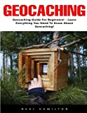 Geocaching: Geocaching Guide For Beginners! -  Learn Everything You Need To Know About Geocaching