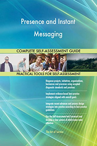 Presence and Instant Messaging Toolkit: best-practice templates, step-by-step work plans and maturity diagnostics