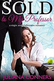 Sold to my Professor: A Virgin and a Billionaire Romance by [Conners, Juliana ]