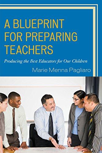 A Blueprint for Preparing Teachers: Producing the Best Educators for Our Children