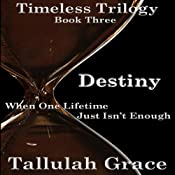 Destiny: Timeless Trilogy, Book 3 | Tallulah Grace
